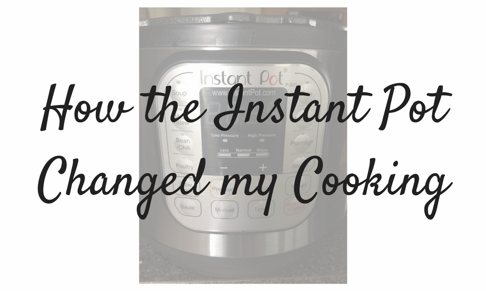 How the Instant Pot Changed my cooking!